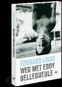Weg met Eddy Bellegueule Édouard Louis