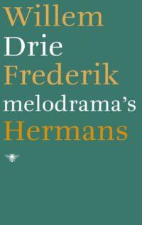 Drie melodrama's Willem Frederik Hermans